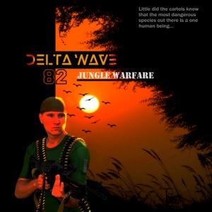 Delta Wave 82 - Jungle Warfare