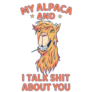 My Alpaca and I talk shit about you