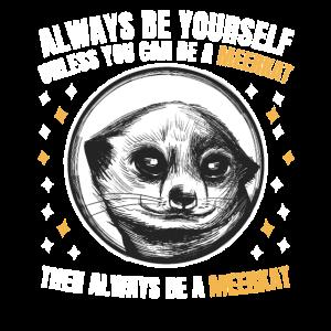 Sei Immer Du Selbst, Es Sei Denn, Erdmännchen