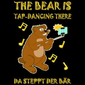 The bear is tap-dancing there. Da steppt der Bär