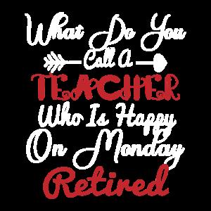Was nennen Sie einen Lehrer, der am Montag glücklich ist