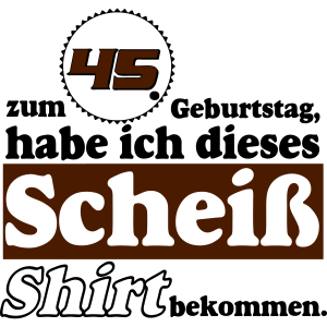 45 Scheiß Shirt..-