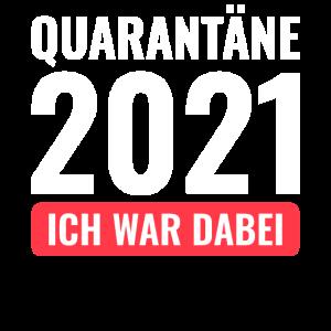 Quarantäne 2021 Ich war dabei!