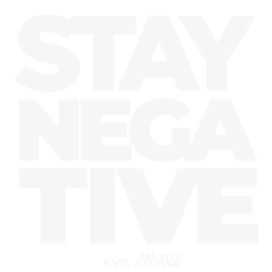 STAY NEGATIVE Shirt