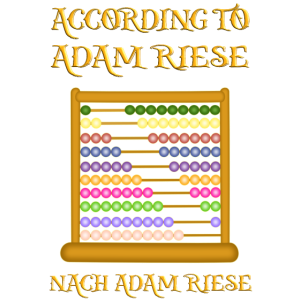 According to Adam Riese. Nach Adam Riese