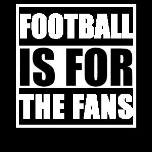 Fußball ist für die Fans
