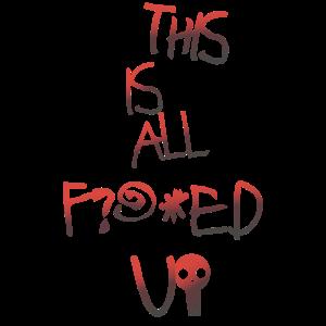 f***ed up