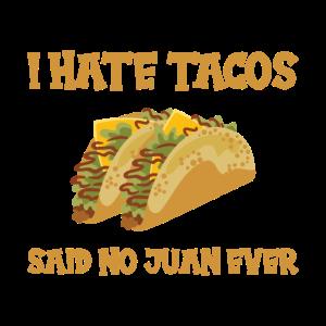 Ich hasse Tacos, sagte kein Juan jemals