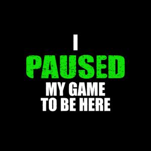 i paused my game to be here spiel zocken gamen