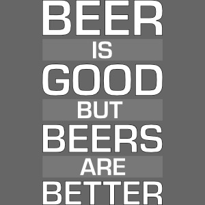Beer is good but beers are better