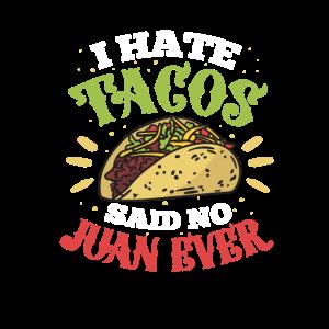 I Don't Like Tacos. Said No Juan Ever.
