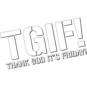 TGIF - Thank God It's Friday