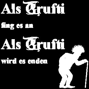 Als Grufti fing es an - Als Grufti wird es enden