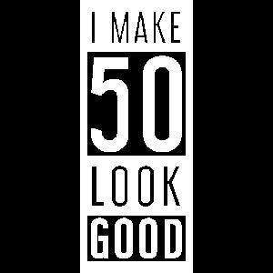 I Make 50 Look Good