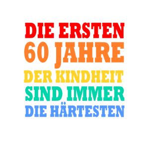 Die ersten 60 Jahre der Kindheit 60.Geburtstag
