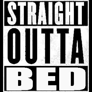 Straight outta Bed Langschläfer Kuschel
