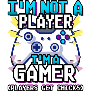 Funny Gamer - I'm Not A Player - Player Get Chicks