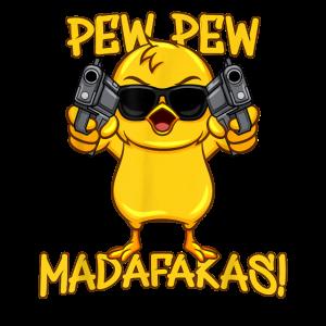 Pew Pew Madafakas funny lustige crazy Küken