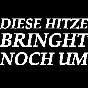 DIESE HITZE BRINGHT NOCH UM