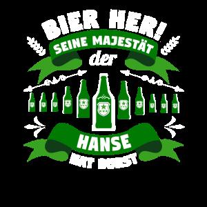 Hanse - Bier her! Majestät Hanse hat Durst!
