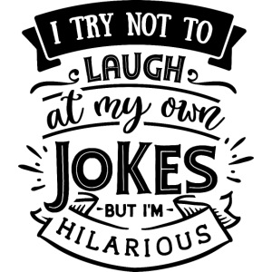 I try not to laugh at my own jokes