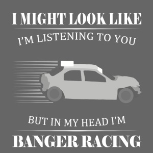 I might look look... but I'm Banger Racing
