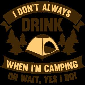Ich trinke nicht immer, wenn ich campe
