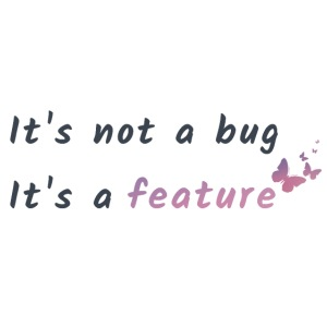 Its not a bug its a feature