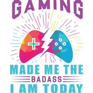 Gaming Made Me The Badass I Am Today Rainbow