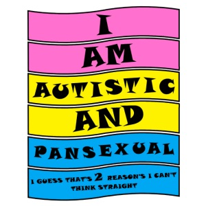 Autistic and Pansexual | Funny Quote