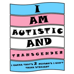 Autistic and Transgender | Funny Quote