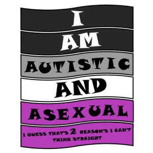 Autistic and Asexual | Funny Quote