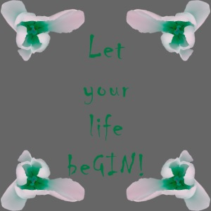 Let your life beGIN!