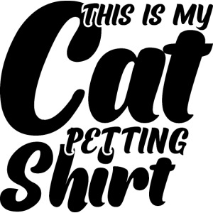 This is my cat petting shirt