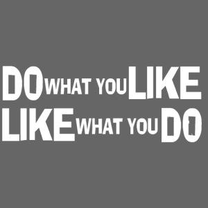 DO WHAT YOU LIKE weiß