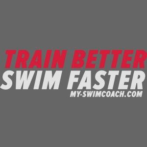 TRAIN BETTER. SWIM FASTER.