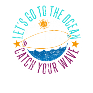Let's Go To The Ocean SURF Catch Your Wave