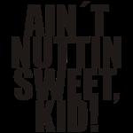 """NUTTIN SWEET!"""