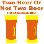 Two Beer or not to beer