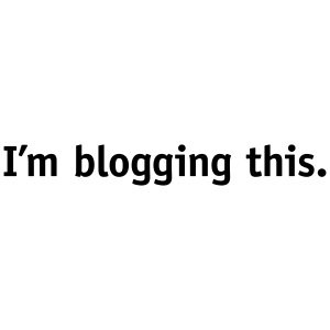 I'm blogging this