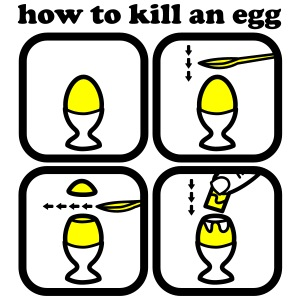 How to kill an egg