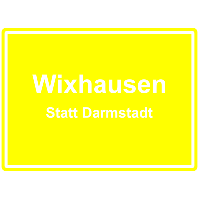 wixhausen statt darmstadt - Wixhausen wurde 1975 in Darmstadt eingemeindet. Dies ist ein KLEINER Protest. - witzig,lustig,Wixhausen,Darmstadt