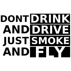 Drink Drive Smoke Fly