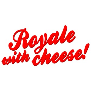Royale with cheese!