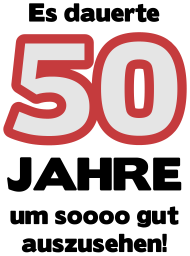 Neue Motive und Topseller: Geburtsatag - Es dauerte 50 Jahre