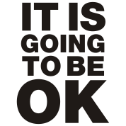 It is going to be okay