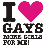 i love gays - more girls for me