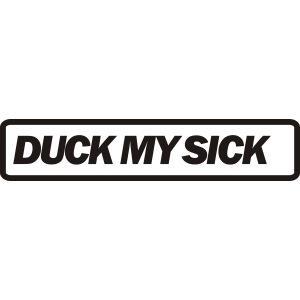 Duck My Sick