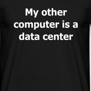 My other computer is a data center - Mannen T-shirt