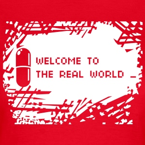 Welcome to the real world achtergrond T-shirts - Vrouwen T-shirt